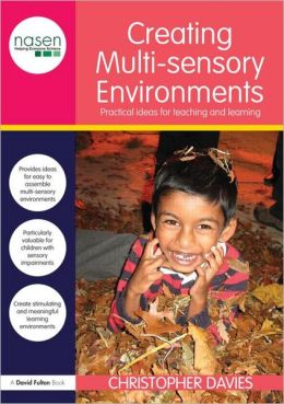 Creating Multisensory Environments: Practical Ideas for Teaching and Learning