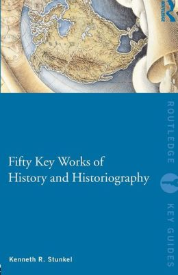 Fifty Key Works of History and Historiography