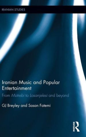 Iranian Music and Popular Entertainment: From Motrebi to Losanjelesi and Beyond
