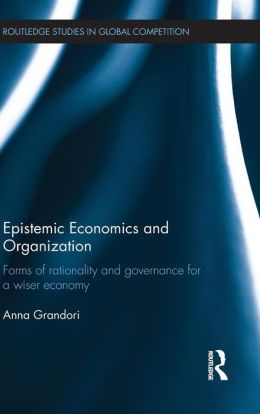 Epistemic Economics and Organization: Forms of Rationality and Governance for a Discovery Oriented Economy