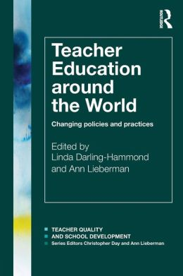 Teacher Education Around the World: Changing Policies and Practices