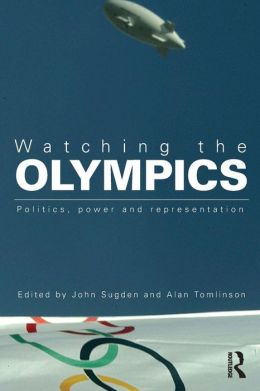 Watching the Olympics: Politics, Power and Representation