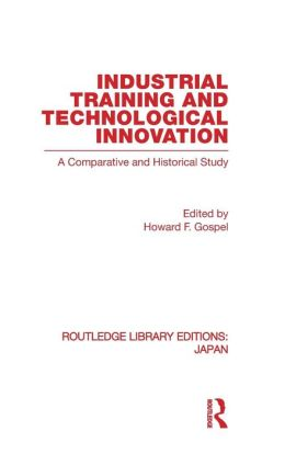 Industrial Training and Technological Innovation: A Comparative and Historical Study