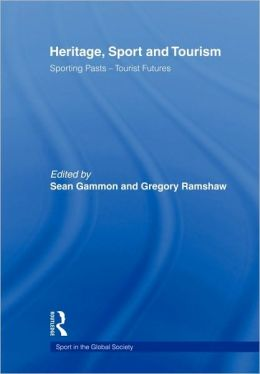 Heritage, Sport and Tourism: Sporting Pasts - Tourist Futures