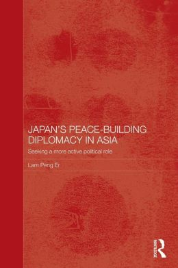 Japan's Peace-Building Diplomacy in Asia: Seeking a More Active Political Role