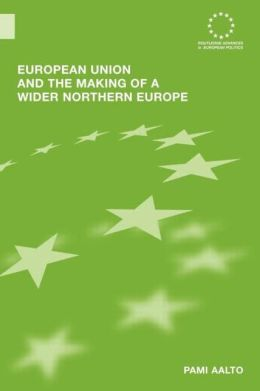 European Union and the Making of a Wider Northern Europe