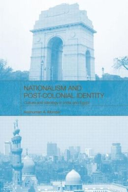 Nationalism and Post-Colonial Identity: Culture and Ideology in India and Egypt