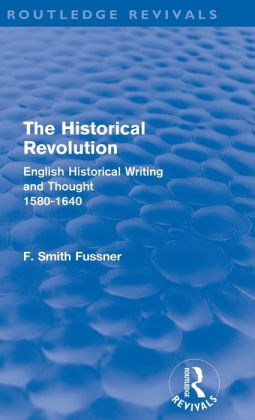 The Historical Revolution: English Historical Writing and Thought, 1580-1640