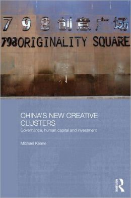 China's New Creative Clusters: Governance, Human Capital and Investment