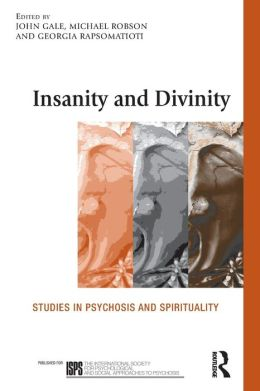 Insanity and Divinity: Studies in Psychosis and Spirituality