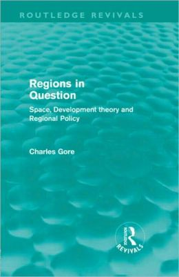 Regions in Question: Space, Development Theory and Regional Policy (Routledge Revivals)