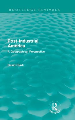 Post-Industrial America: A Geographical Perspective (Routledge Revivals)