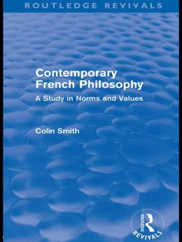 Contemporary French Philosophy: A Study in Norms and Values