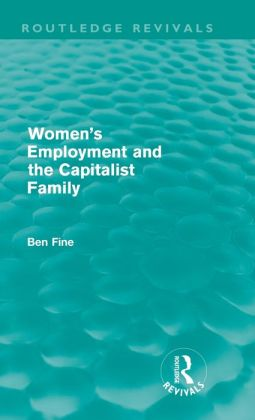 Women's Employment and the Capitalist Family (Routledge Revivlas)