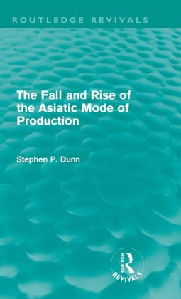 The Fall and Rise of the Asiatic Mode of Production (Routledge Revivals)