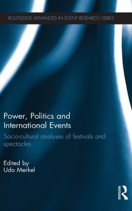 Power, Politics and International Events: Socio-cultural Analyses of Festivals and Spectacles