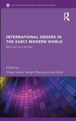 International Orders in the Early Modern World: Before the Rise of the West