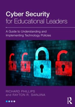Cyber Security for Educational Leaders: A Guide to Understanding and Implementing Technology Policies