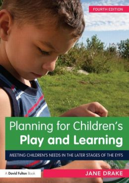 Planning for Children's Play and Learning: Meeting children's needs in the later stages of the EYFS