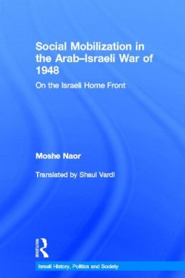 Social Mobilization in the Arab/Israeli War of 1948: On the Israeli Home Front