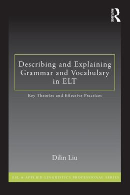 Describing and Explaining Grammar and Vocabulary in ELT: Key Theories and Effective Practices