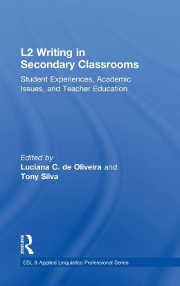 L2 Writing in Secondary Classrooms: Student Experiences, Academic Issues, and Teacher Education