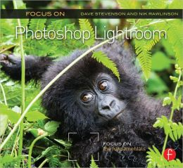 Focus On Photoshop Lightroom: Focus on the Fundamentals