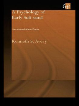 A Psychology of Early Sufi Sama': Listening and Altered States