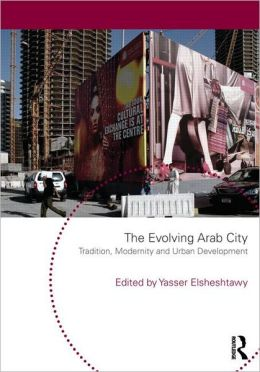 The Evolving Arab City: Tradition, Modernity and Urban Development