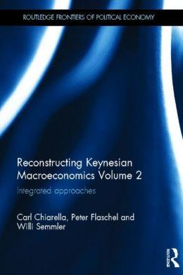 Reconstructing Keynesian Macroeconomics Volume 2: Integrated Approaches