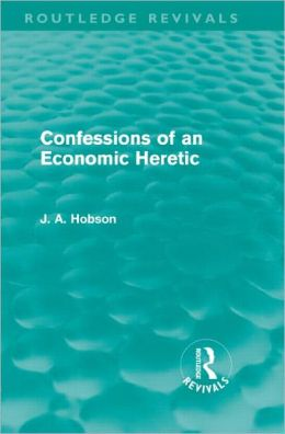 Confessions of an Economic Heretic
