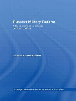 Russian Military Reform: A Failed Exercise in Defence Decision Making