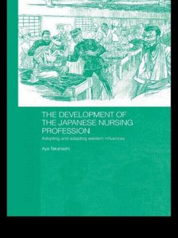 The Development of the Japanese Nursing Profession: Adopting and Adapting Western Influences