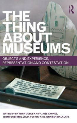 The Thing about Museums: Objects and Experience, Representation and Contestation