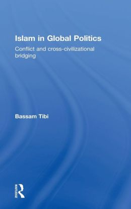 Islam in Global Politics: Conflict and Cross-Civilizational Bridging