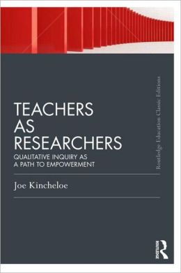 Teachers as Researchers: Qualitative Inquiry as a Path to Empowerment (Classic Edition)
