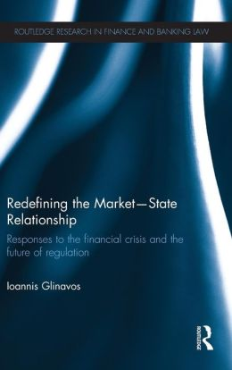 Redefining the Market-State Relationship: Responses to the Financial Crisis and the Future of Regulation