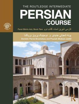 The Routledge Intermediate Persian Course: Farsi Shirin Ast, Book Two