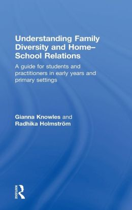 Understanding Family Diversity and Home-School Relations: A guide for students and practitioners in early years and primary settings