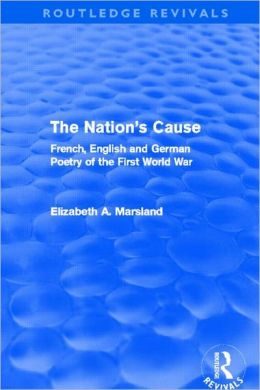The Nation's Cause (Routledge Revivals): French. English and German Poetry of the First World War