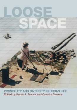 Loose Space: Diversity and Possibility in Urban Life