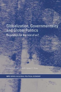 Globalization, Governmentality and Global Politics: Regulation for the Rest of Us?