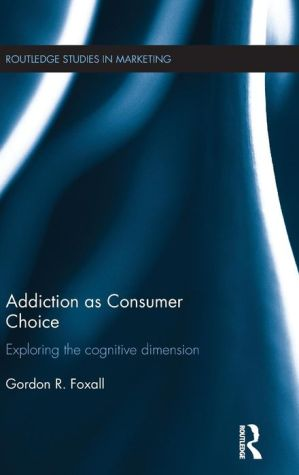Addiction as Consumer Choice: Exploring the Cognitive Dimension