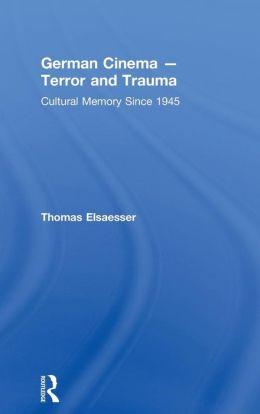 German Cinema - Terror and Trauma: Cultural Memory Since 1945
