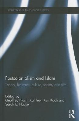 Postcolonialism and Islam: Theory, Literature, Culture, Society and Film
