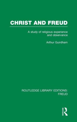 Christ and Freud (RLE: Freud): A Study of Religious Experience and Observance