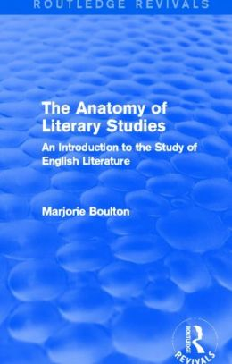 The Anatomy of Literary Studies (Routledge Revivals): An Introduction to the Study of English Literature