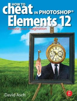 How To Cheat in Photoshop Elements 12: Release Your Imagination