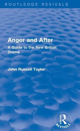 Anger and After (Routledge Revivals): A Guide to the New British Drama