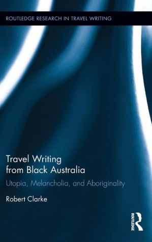 Travel Writing from Black Australia: Utopia, Melancholia, and Aboriginality